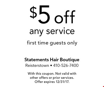 $5 off any service first time guests only. With this coupon. Not valid with other offers or prior services. Offer expires 12/31/17.