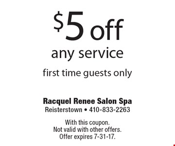 $5 Off Any Service. First time guests only. With this coupon. Not valid with other offers. Offer expires 7-31-17.
