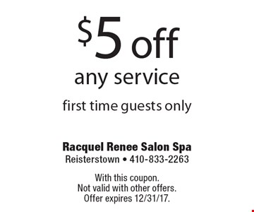 $5 off any service first time guests only. With this coupon. Not valid with other offers. Offer expires 12/31/17.