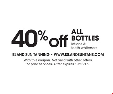 40% off all bottles lotions & teeth whiteners. With this coupon. Not valid with other offers or prior services. Offer expires 10/13/17.