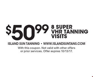 $50.99 - 8 superVHR tanning visits. With this coupon. Not valid with other offers or prior services. Offer expires 10/13/17.