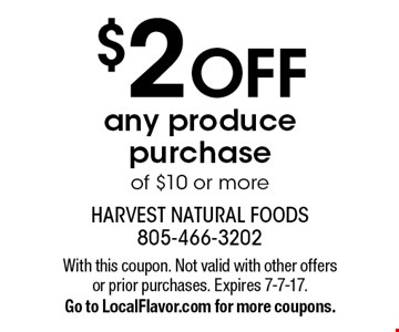 $2 OFF any produce purchase of $10 or more. With this coupon. Not valid with other offers or prior purchases. Expires 7-7-17. Go to LocalFlavor.com for more coupons.