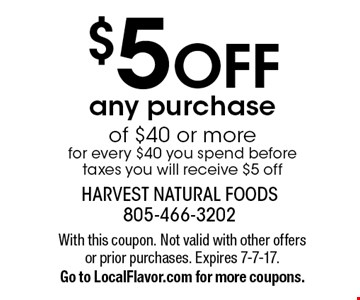 $5 OFF any purchase of $40 or more. For every $40 you spend before taxes you will receive $5 off. With this coupon. Not valid with other offers or prior purchases. Expires 7-7-17. Go to LocalFlavor.com for more coupons.