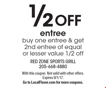 1/2 OFF entree. Buy one entree & get 2nd entree of equal or lesser value 1/2 off. With this coupon. Not valid with other offers. Expires 9/1/17.Go to LocalFlavor.com for more coupons.