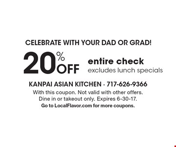 Celebrate with your dad or grad! 20% Off entire check. Excludes lunch specials. With this coupon. Not valid with other offers. Dine in or takeout only. Expires 6-30-17. Go to LocalFlavor.com for more coupons.