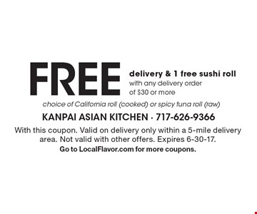 Free delivery & 1 free sushi roll with any delivery order of $30 or more. Choice of California roll (cooked) or spicy tuna roll (raw). With this coupon. Valid on delivery only within a 5-mile delivery area. Not valid with other offers. Expires 6-30-17. Go to LocalFlavor.com for more coupons.