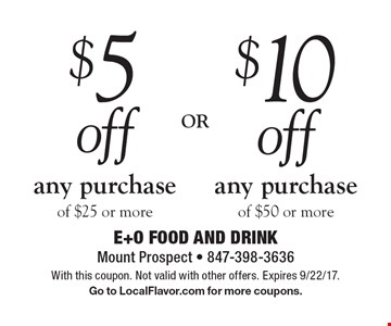 $10 off any purchase of $50 or more. $5 off any purchase of $25 or more. With this coupon. Not valid with other offers. Expires 9/22/17. Go to LocalFlavor.com for more coupons.