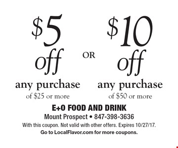 $5 off any purchase of $25 or more OR $10 off any purchase of $50 or more. With this coupon. Not valid with other offers. Expires 10/27/17. Go to LocalFlavor.com for more coupons.