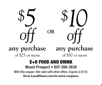 $5 off any purchase of $25 or more. $10 off any purchase of $50 or more. With this coupon. Not valid with other offers. Expires 2/2/18. Go to LocalFlavor.com for more coupons.