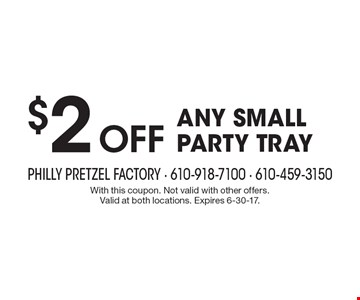 $2 OFF any small party tray. With this coupon. Not valid with other offers. Valid at both locations. Expires 6-30-17.