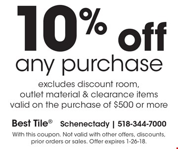 10% off any purchase excludes discount room, outlet material & clearance items valid on the purchase of $500 or more. With this coupon. Not valid with other offers, discounts, prior orders or sales. Offer expires 1-26-18.