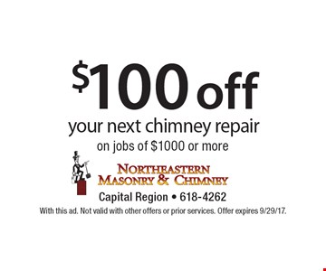 $100 off your next chimney repair on jobs of $1000 or more. With this ad. Not valid with other offers or prior services. Offer expires 9/29/17.