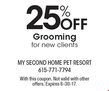 25% off grooming for new clients. With this coupon. Not valid with other offers. Expires 6-30-17.