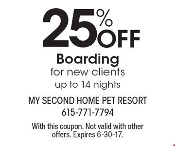 25% off boarding for new clients. Up to 14 nights. With this coupon. Not valid with other offers. Expires 6-30-17.