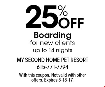 25% Off Boarding for new clients up to 14 nights. With this coupon. Not valid with other offers. Expires 8-18-17.