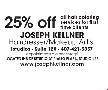 25% off all hair coloring services for first time clients. JOSEPH KELLNER Hairdresser/Makeup Artist