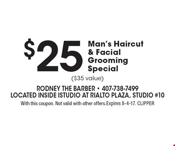 $25 Man's Haircut & Facial Grooming Special ($35 value). With this coupon. Not valid with other offers. Expires 8-4-17. CLIPPER