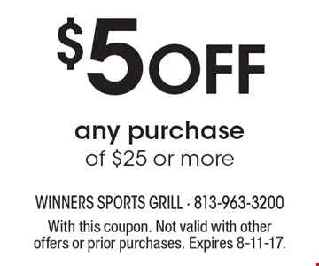 $5 Off any purchase of $25 or more. With this coupon. Not valid with other offers or prior purchases. Expires 8-11-17.