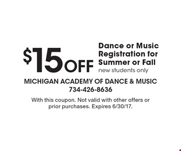 $15 Off Dance or Music Registration for Summer or Fall. New students only. With this coupon. Not valid with other offers or prior purchases. Expires 6/30/17.