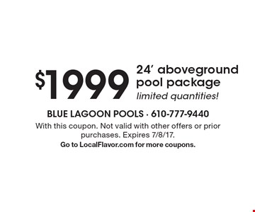 $1999 24' aboveground pool package limited quantities!. With this coupon. Not valid with other offers or prior purchases. Expires 7/8/17.Go to LocalFlavor.com for more coupons.