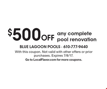 $500 Off any complete pool renovation. With this coupon. Not valid with other offers or prior purchases. Expires 7/8/17.Go to LocalFlavor.com for more coupons.