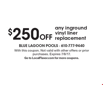 $250 Off any inground vinyl liner replacement. With this coupon. Not valid with other offers or prior purchases. Expires 7/8/17.Go to LocalFlavor.com for more coupons.