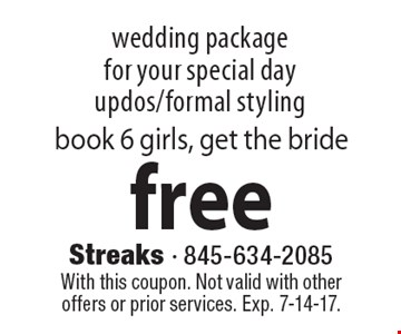 Wedding package for your special day updos/formal styling. Book 6 girls, get the bride free. With this coupon. Not valid with other offers or prior services. Exp. 7-14-17.
