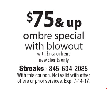 $75 & up ombre special with blowout, with Erica or Irene. New clients only. With this coupon. Not valid with other offers or prior services. Exp. 7-14-17.