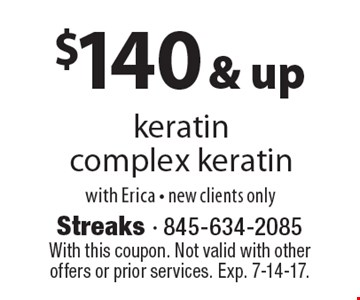 $140 & up keratin complex keratin, with Erica, new clients only. With this coupon. Not valid with other offers or prior services. Exp. 7-14-17.