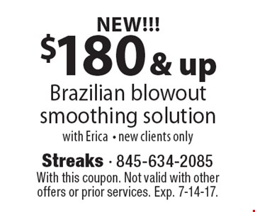NEW!!! $180 & up Brazilian blowout smoothing solution with Erica- new clients only. With this coupon. Not valid with other offers or prior services. Exp. 7-14-17.