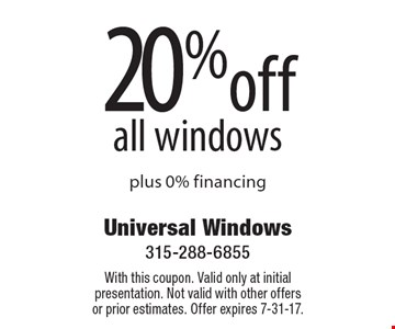 20% off all windows plus 0% financing. With this coupon. Valid only at initial presentation. Not valid with other offers or prior estimates. Offer expires 7-31-17.