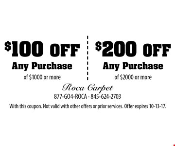 $200 Off Any Purchase of $2000 or more. $100 Off Any Purchase of $1000 or more. With this coupon. Not valid with other offers or prior services. Offer expires 10-13-17.