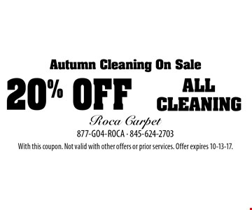 Autumn Cleaning On Sale: 20% off all cleaning. With this coupon. Not valid with other offers or prior services. Offer expires 10-13-17.