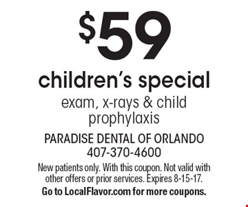 $59 children's special exam, x-rays & child prophylaxis. New patients only. With this coupon. Not valid with other offers or prior services. Expires 8-15-17. Go to LocalFlavor.com for more coupons.