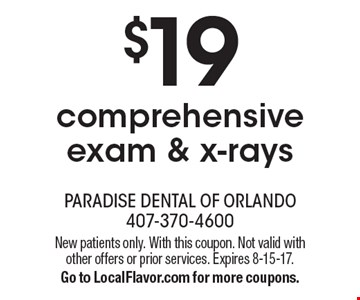 $19 comprehensive exam & x-rays. New patients only. With this coupon. Not valid with other offers or prior services. Expires 8-15-17. Go to LocalFlavor.com for more coupons.