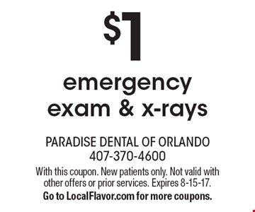 $1 emergency exam & x-rays. With this coupon. New patients only. Not valid with other offers or prior services. Expires 8-15-17. Go to LocalFlavor.com for more coupons.