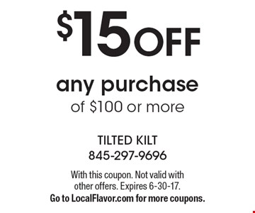 $15 OFF any purchase of $100 or more. With this coupon. Not valid with other offers. Expires 6-30-17. Go to LocalFlavor.com for more coupons.