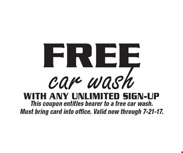 Free car wash with any unlimited sign-up. This coupon entitles bearer to a free car wash. Must bring card into office. Valid now through 7-21-17.