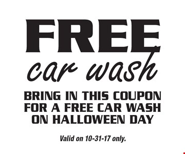 Free car wash. Bring in this coupon for a free car wash on Halloween day. Valid on 11-24-17 only.