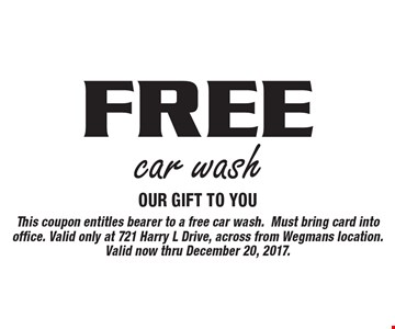 Free car wash. Our Gift To You. This coupon entitles bearer to a free car wash. Must bring card into office. Valid only at 721 Harry L Drive, across from Wegmans location. Valid now thru December 20, 2017.