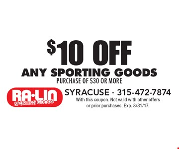 $10 oFF any sporting goods purchase of $30 or more. With this coupon. Not valid with other offers or prior purchases. Exp. 8/31/17.