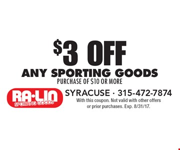 $3 oFF any sporting goods purchase of $10 or more. With this coupon. Not valid with other offers or prior purchases. Exp. 8/31/17.