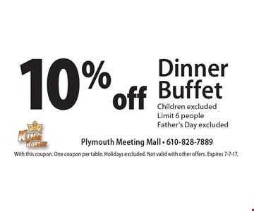 10% off Dinner Buffet Children excluded. Limit 6 people. Father's Day excluded. With this coupon. One coupon per table. Holidays excluded. Not valid with other offers. Expires 7-7-17.