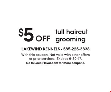 $5 Off full haircut grooming. With this coupon. Not valid with other offers or prior services. Expires 6-30-17. Go to LocalFlavor.com for more coupons.