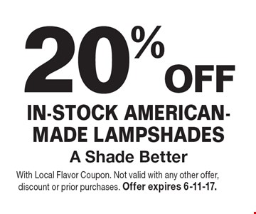20% off in-stock American-made lampshades. With Local Flavor Coupon. Not valid with any other offer, discount or prior purchases. Offer expires 6-11-17.