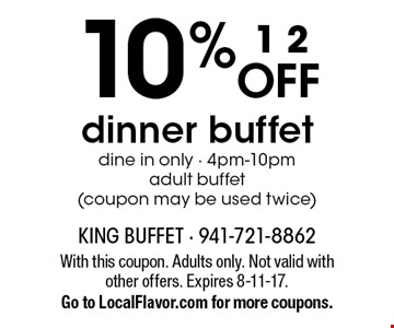 10% off dinner buffet. Dine in only - 4pm-10pm. Adult buffet (coupon may be used twice). With this coupon. Adults only. Not valid with other offers. Expires 8-11-17.Go to LocalFlavor.com for more coupons.