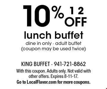 10% off lunch buffet. Dine in only - adult buffet (coupon may be used twice). With this coupon. Adults only. Not valid with other offers. Expires 8-11-17. Go to LocalFlavor.com for more coupons.