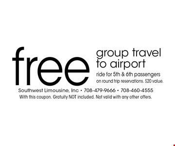 Free group travel to airport ride for 5th & 6th passengers on round trip reservations. $20 value.  With this coupon. Gratuity NOT included. Not valid with any other offers.
