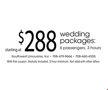 Wedding packages starting at $288. 6 passengers, 3 hours. With this coupon. Gratuity included. 3 hour minimum. Not valid with other offers.