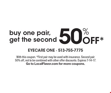 Buy one pair, get the second 50% Off. With this coupon. First pair may be used with insurance. Second pair 50% off, not to be combined with other offer discounts. Expires 7-14-17. Go to LocalFlavor.com for more coupons.